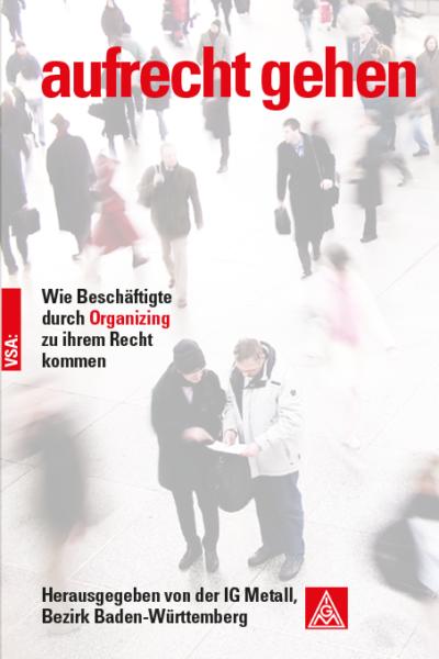 Aufrecht gehen (IG Metall Bezirk Baden-Württemberg (Hrsg.))