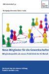 Neue Mitglieder für die Gewerkschaften - Mitgliederpolitik als neues Politikfeld der IG Metall (Wolfgang Schroeder, Stefan Fuchs)